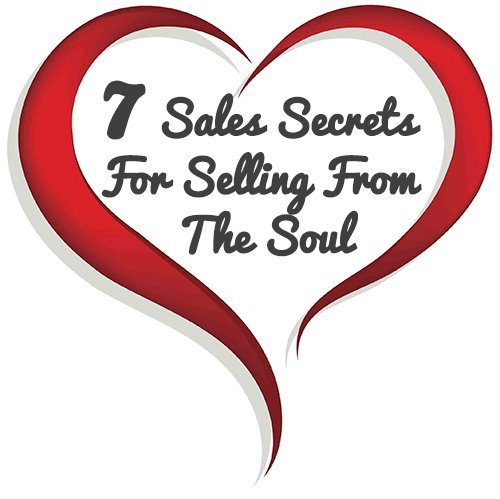 7 Sales Secrets For Selling From The Soul