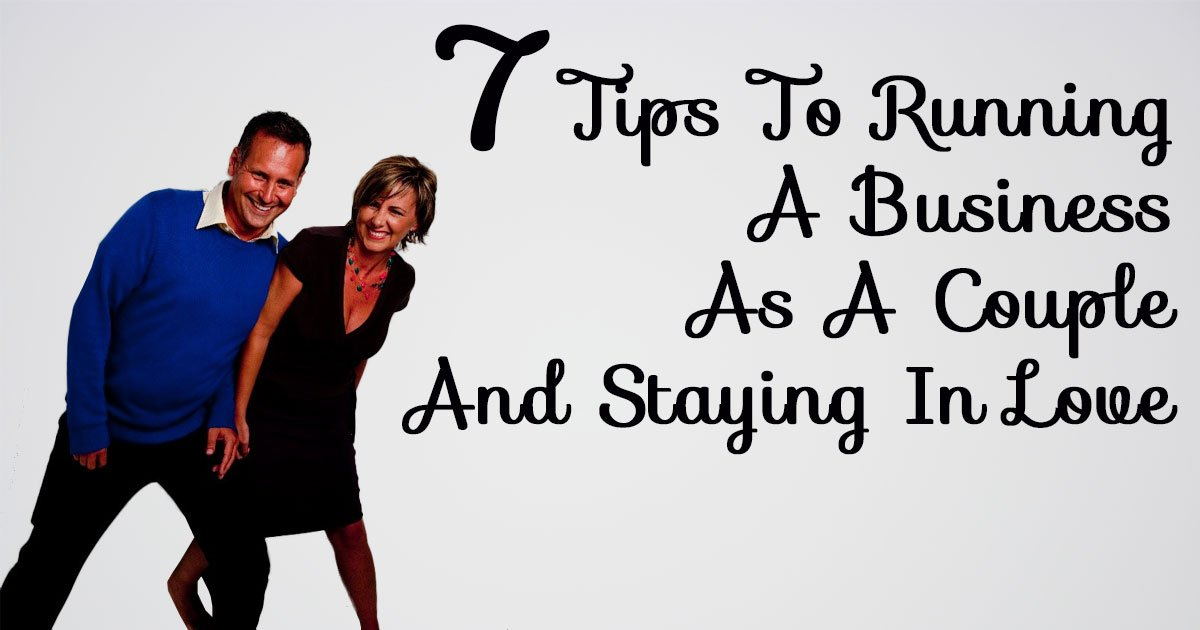 7 Tips To Running A Business As A Couple And Staying In Love