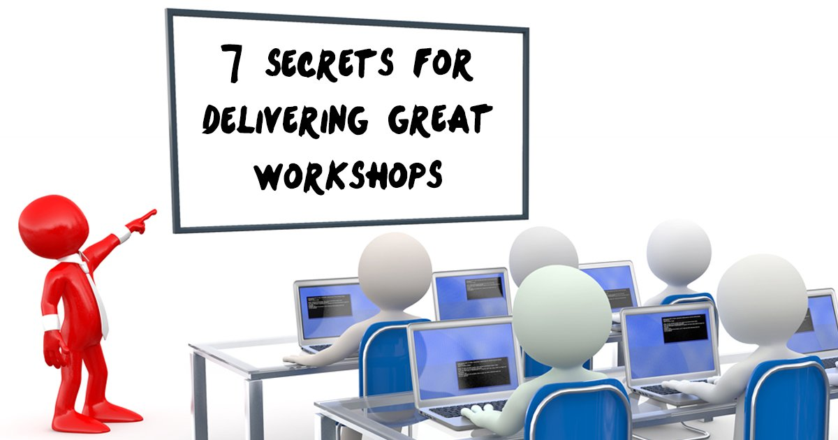 7 Secrets For Delivering Great Workshops