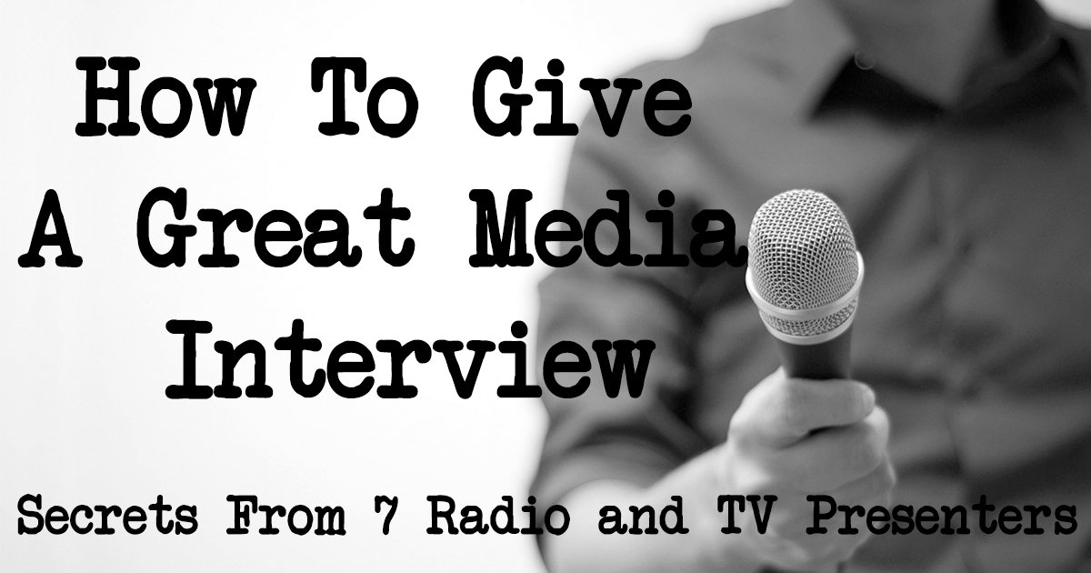 How To Give A Great Media Interview: Secrets From 7 Radio and TV Presenters