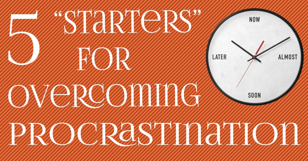"5 ""Starters"" For Overcoming Procrastination"
